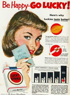 How To g Get Lucky at Your Prom Pretty and popular, patty Barnes was one Lucky Girl. Not only was she voted HS Prom Queen the honor came with a gift carton of Lucky Strike cigarettes. Vintage Cigarette Ads, Vintage Ads, Vintage Posters, Old Advertisements, Advertising, Lucky Girl, Colour Pallete, Designer Toys, The Good Old Days