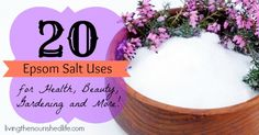 20 Epsom Salt Uses for Healthy, Beauty, Gardening and More