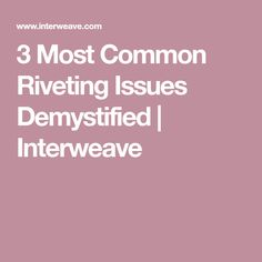 3 Most Common Riveting Issues Demystified | Interweave