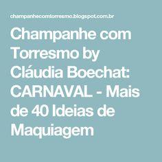 Champanhe com Torresmo by Cláudia Boechat: CARNAVAL -  Mais de 40 Ideias de Maquiagem