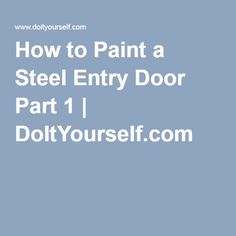 How to Paint a Steel Entry Door Part 1 | DoItYourself.com