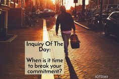 When is it time to break your commitment? http://www.iotd365.com/blog/2016/12/3/when-is-it-time-to-break-your-commitment