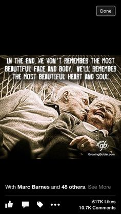 In the end we won't remember the most beautiful face or body,  we'll remember the most beautiful heart and soul.