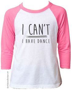 "cute Girl's Dance Shirt  ""I ! Can't I Have Dance"" Raglan Pink Great for competition dancers!"