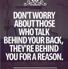 The're behind you for a reason