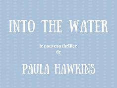 Paula Hawkins sort un nouveau best-seller : Into the Water !