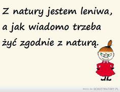 Z natury jestem leniwa... –  Z natury jestem leniwa, a jak wiadomo trzeba żyć zgodnie z naturą. Motto, Sarcasm, Positive Quotes, Haha, Clever, Geek Stuff, Positivity, Thoughts, Motivation