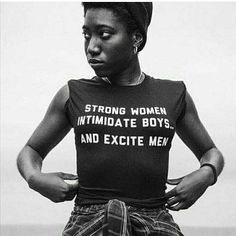 Strong women intimidate boys..and excite men. Quotes Inspirational