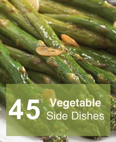 Get your veggies! 45 delicious side dishes to choose from...