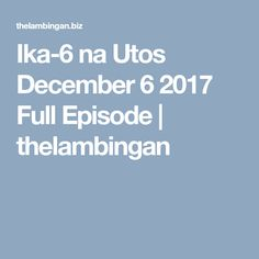 Ika-6 na Utos December 6 2017 Full Episode | thelambingan