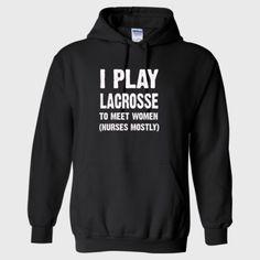 I Play Lacrosse To Meet Women