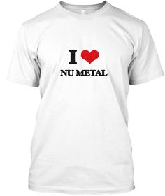 I Love Nu Metal White T-Shirt Front - This is the perfect gift for someone who loves Nu Metal. Thank you for visiting my page (Related terms: I heart Nu Metal,I Love,I Love NU METAL,NU METAL,music,singing,song,songs,ballad,radio,music genre,l ...)