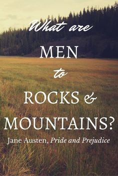 What are men to rocks and mountains? - Jane Austen