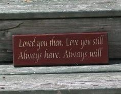 Loved You Then, Love you Still, Always Have, Always Will - Primitive Country Painted Wall Sign, Valentines Day gift, Wedding sign by britney