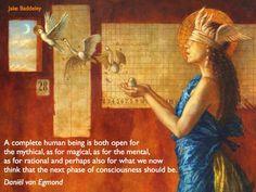 Een volledig mens is zowel open voor het mythische, als voor het magische, als voor het mentale, als voor het rationele en mogelijk ook voor wat we denken dat de volgende bewustzijnsfase is.  Daniël van Egmond