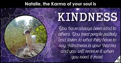 <b>Natalie</b>, whats goes around, comes around, and you believe it's true. Your karma has been kept clean, and that's why only the good will happen to you. Share this and let your friends find out the Karma of their soul.