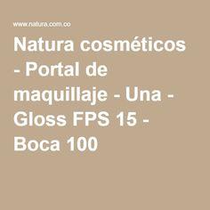 cd0b52dbf Natura cosméticos - Portal de maquillaje - Una - Gloss FPS 15 - Boca 100  Natura