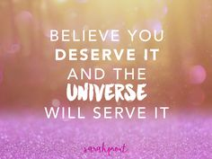 If you believe you deserve it, the Universe will serve it. #Manifest #LoA #miracles