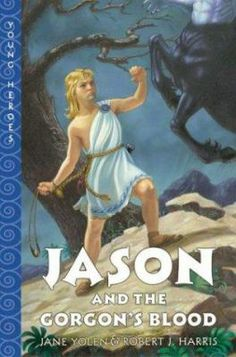 Jason and the Gorgon's Blood by Jane Yolen and Robert Harris
