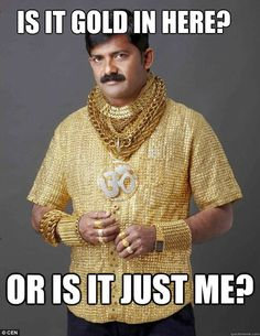 Is it gold in here or is it just me funny memes gold meme funny quote funny quotes humor humor quotes funny pictures
