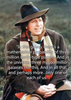 THIS is what Doctor Who is.  People aren't lessened by the fact that there are so many of us but should be valued all the more because every single person you will ever meet is so distinctly unique.