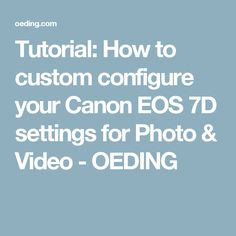 Tutorial: How to custom configure your Canon EOS 7D settings for Photo & Video - OEDING