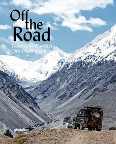 'Off the Road', Book Cover, © Gestalten - Off the Road: Explorers, Vans, and Life Off the Beaten Track The Road, Offroad, Outdoor Reisen, Get Off The Grid, Camping Car, Camping Signs, Book Show, Vw Bus, Continents