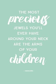 i am not yet a mother i have agood bit of time before i become one but i do know that one of the most precious gifts are your children. I honestly cant wait to become the amazing mother i believe i will become <3