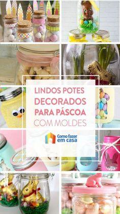 Lindos potes decorados para Páscoa com moldes   Como fazer em casa Easter Bunny, Decorated Jars, Arts And Crafts, Decorating Tips, Sweet Like Candy, Manualidades