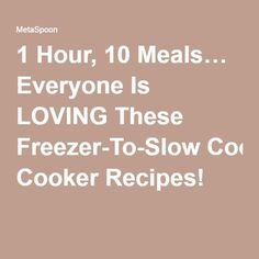 1 Hour, 10 Meals… Everyone Is LOVING These Freezer-To-Slow Cooker Recipes!