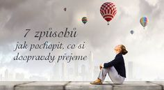 Jak pochopit, co si doopravdy přejeme Nordic Interior, How To Lose Weight Fast, Karma, Life Is Good, Texts, Meditation, Relax, Medical, Thoughts