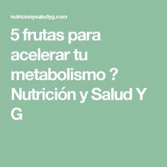 5 frutas para acelerar tu metabolismo ⋆ Nutrición y Salud Y G