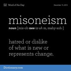 Misoneism (n) ..hatred or dislike of what is new or represents change