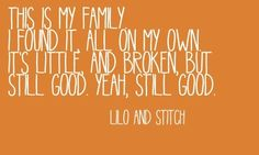 lilo and stitch. This line gets me every time