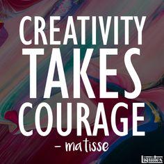 CREATIVITY TAKES COURAGE #ArtQuote #Quote #Matisse @Liquitex