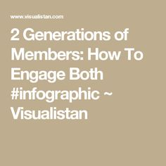 2 Generations of Members: How To Engage Both #infographic ~ Visualistan