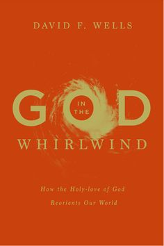 God in the Whirlwind: How the Holy-love of God Reorients Our World | Books | Crossway