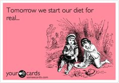 Tomorrow we start our diet for real...