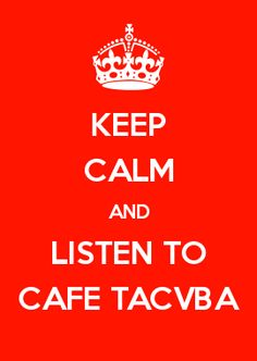 KEEP CALM AND LISTEN TO CAFE TACVBA
