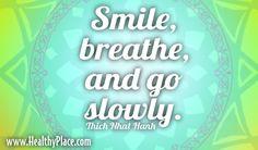Quote: Smile, breathe and go slowly.