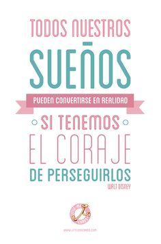 Todos nuestros sueños pueden convertirse en realidad si tenemos el coraje de perseguirlos. Walt Disney
