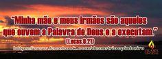 Minha Mãe e Meus Irmãos, São Os Que Obedecem a Palavra De Deus! (Jesus Cristo)
