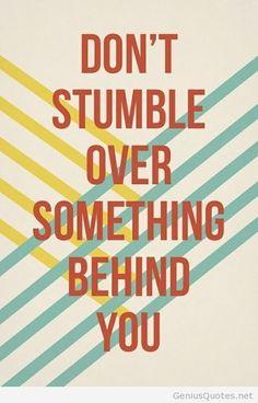 Don't stumble...