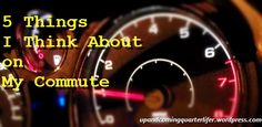 5 Things I Think About on My Commute #commuting #travel #work #blogtops upandcomingquarterlifer.com