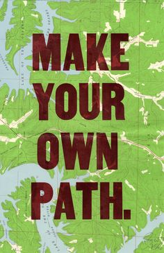 Make your own path. Yes.