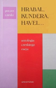 Okładka książki Hrabal, Kundera, Havel...: Antologia czeskiego eseju