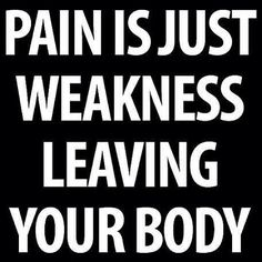 Pain is just weakness leaving your body quotes pain fitness weakness exercise fitness quotes workout quotes exercise quotes Sport Motivation, Fitness Motivation Quotes, Health Motivation, Weight Loss Motivation, Monday Motivation, Workout Motivation, Workout Quotes, Workout Fitness, Exercise Quotes