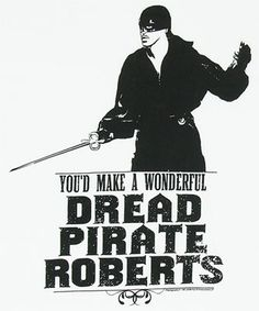 The Dread Pirate Roberts - from THE PRINCESS BRIDE (1987)