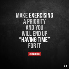 """Make Exercising A Priority And you will end up """"having time"""" for it. More motivation: https://www.gymaholic.co #fitness #gymaholic #workout #FitnessInspiration"""