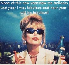 None of this new year new me bollocks.